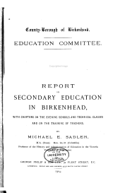 Report on Secondary Education in Birkenhead: With Chapters on the Evening Schools and Technical Classes and on the Training of Teachers