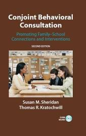 Conjoint Behavioral Consultation: Promoting Family-School Connections and Interventions, Edition 2