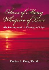 Echoes of Mercy, Whispers of Love: My Journey and A Theology of Hope