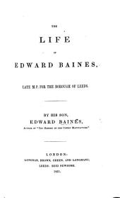 The Life of Edward Baines, Late M.P. for ... Leeds. [With a Portrait.]