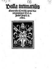 Bulla intimationis Generalis Concilii apud Lateranum per S. d. n. Julium papam II. edita. (ddto. Romae 15. Kal. Augusti 1511.)