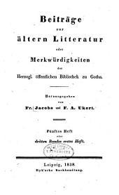 Beiträge zur ältern Litteratur: oder, Merkwürdigkeiten der Herzogl. Öffentlichen Bibliothek zu Gotha, Bände 5-6