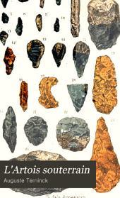 L'Artois souterrain: études archéologiques sur cette contrée depuis les temps les plus reculés jusqu'au règne de Charlemagne, Volume1