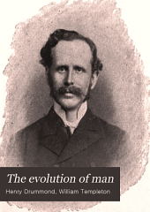 The Evolution of Man: Being the Lowell Lectures Delivered at Boston, Mass., Apr., 1893