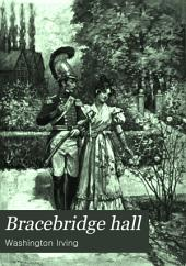 Bracebridge Hall, Or, The Humourists: Volume 1