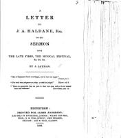 A letter to J  A  Haldane  Esq  on his sermon upon the late fires  the musical festival   c   c   c  By a layman PDF