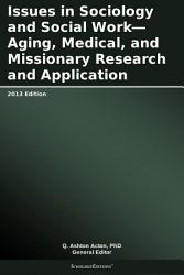 Issues In Sociology And Social Work Aging Medical And Missionary Research And Application 2013 Edition Book PDF