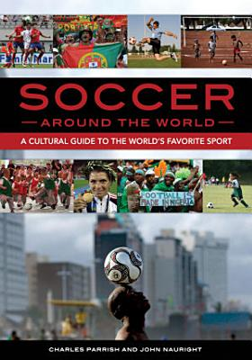 Soccer around the World  A Cultural Guide to the World s Favorite Sport PDF