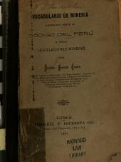 Vocabulario de mineria arreglado segun el Código del Perú y otras legislaciones mineras