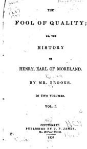 The Fool of Quality: Or, The History of Henry, Earl of Moreland, Volume 1