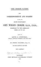 The Croker Papers: The Correspondence and Diaries of the Late Right Honourable John Wilson Croker...1809 to 1830, Volume 2