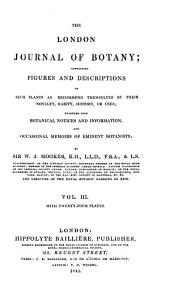 The London Journal of Botany: Containing Figures and Descriptions of ... Plants ... Together with Botanical Notices and Information and ... Memoirs of Eminent Botanists, Volume 3
