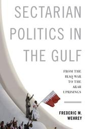 Sectarian Politics in the Gulf: From the Iraq War to the Arab Uprisings