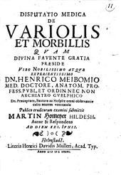 Disputatio Medica De Variolis et Morbillis quam ... praeside ... Dn. Henrico Meibomio ... publico eruditorum examini submittit Martin Homeyer Hildesh ...