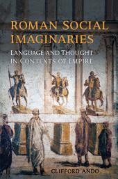 Roman Social Imaginaries: Language and Thought in the Context of Empire