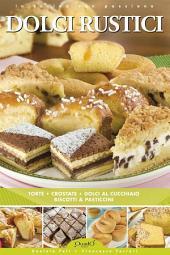 Dolci Rustici: Torte, crostate, dolci al cucchiaio, biscotti & pasticcini