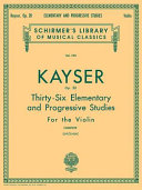 Thirty-six elementary and progressive studies for the violin, op. 20