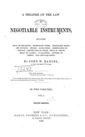 A Treatise on the Law of Negotiable Instruments: Including Bills of Exchange, Promissory Notes, Negotiable Bonds and Coupons, Checks, Bank Notes, Certificates of Deposit, Certificates of Stock, Bills of Credit, Bills of Lading, Guaranties, Letters of Credit, and Circular Notes, Volume 1