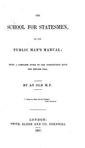 The School for Statesmen  Or  the Public Man s Manual  Being a Complet Guide to the Constitution Since the Reform Bill  By an Old M P   i e  Edmund F  J  Carrington   PDF