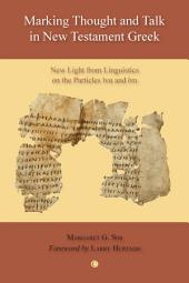 Marking Thought and Talk in New Testament Greek: New Light from Linguistics on the Particles 'hina' and 'hoti'