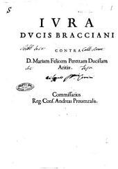 Iura ducis Bracciani contra D. Mariam Felicem Perettam ducissam Aritiae. /[Octauius Curinus aduocatus]. Commissarius reg. cons. Andreas Prouenzalis