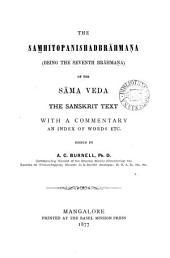 The Sam̲hitopanishadbrāhmaṇa, the Sansk. text, with a comm. etc. ed. by A.C. Burnell