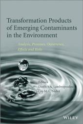 Transformation Products of Emerging Contaminants in the Environment: Analysis, Processes, Occurrence, Effects and Risks