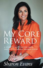 My Core Reward: A Story of Motivation from the Inspirational Sharon Evans