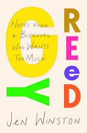 Greedy: Notes from a Bisexual Who Wants Too Much