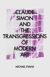Claude Simon and the Transgressions of Modern Art