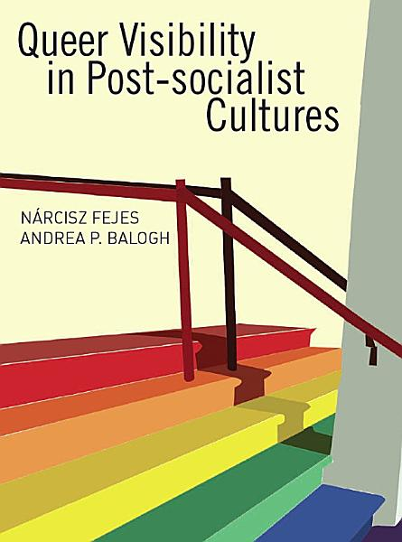 Queer Visibility in Post socialist Cultures PDF