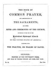 The Book of Common Prayer, and Administration of the Sacraments; and Other Rites and Ceremonies of the Church, According to the Use of the Protestant Episcopal Church in the United States of America: Together with the Psalter, Or Psalms of David