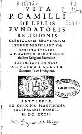 Vita P. Camilli de sellis fundatoris religionis clericorum regularium ...