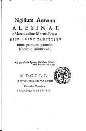 Sigillum aereum Alesinae e marchionibus Montis-Ferrati Hier. Franc. Zanettius nunc primum protulit notisque inlustravit