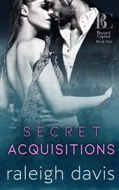 Secret Acquisitions: A billionaire bad boy second chance romance