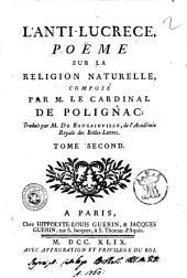 L'anti-Lucrece, poeme sur la religion naturelle, compose par M. le cardinal de Polignac, traduit par M. de Bougainville, de l'academie royale des Belles-Lettres. Tome premier [-second]: Volume2