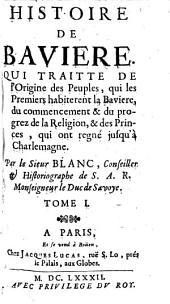 Histoire De Bavière: Qui Traitte de l'Origine des Peuples, qui les Premiers habitèrent la Bavière ... jusqu'à Charlemagne, Volume1