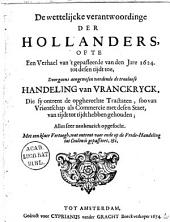 De wettelijcke verantwoordinge der Hollanders, ofte Een verhael van 't gepasseerde van den jare 1624. tot desen tijdt toe, doorgaens aengewesen werdende de trouloose handeling van Vranckryck, die sy ontrent de opgherechte tractaten, soo van vrientschap als commercie met desen staet, van tijdt tot tijdt hebben gehouden; alles seer naukeurich opgesocht. Met een klaer vertoogh, wat ontrent voor ende op de vrede-handeling tot Ceulen is gepasseert. etc
