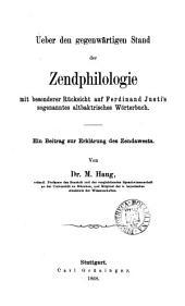 Ueber den gegenwärtigen Stand der Zendphilologie, mit besonderer Rücksicht auf Ferdinand Justi's sogenanntes altbaktrisches Wörterbuch