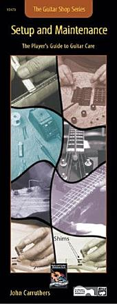 Guitar Shop Series: Setup and Maintenance: The Player's Guide to Guitar Care