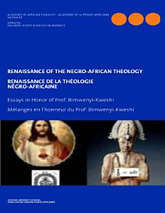 Renaissance of the Negro African Theology  Essays in Honor of Prof  Bimwenyi Kweshi