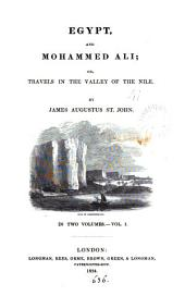 Egypt and Mohammed Ali; or, Travels in the valley of the Nile: Volume 1