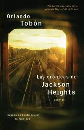 Las crónicas de Jackson Heights (Jackson Heights Chronicles): Cuando no basta cruzar la frontera (When Crossing the Border Isn't Enough)