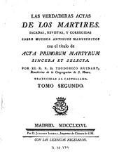 Las Verdaderas actas de los martires: sacadas, revistas y corregidas sobre muchos antiguos manuscritos con el título de Acta primorum martyrum sincera et selecta