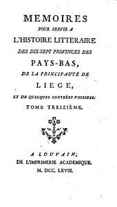 Memoires pour servir à l'histoire litteraire des dix-sept provinces des Pays-Bas de la principauté de Liège et de quelques contrées voisines: Volume13