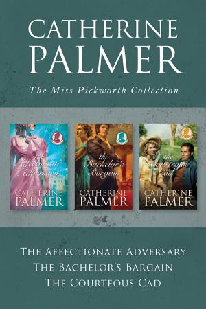 The Miss Pickworth Collection  The Affectionate Adversary   The Bachelor s Bargain   The Courteous Cad PDF
