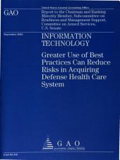 Information Technology: Greater Use of Best Practices Can Reduce Risks in Acquiring Defense Health Care System