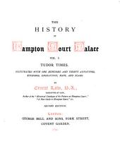 The History of Hampton Court Palace in Tudor Times: Volume 1