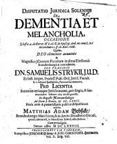 Disp. iur. sol. de dementia et melancholia