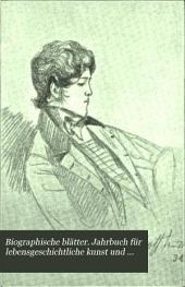 Biographische Blätter: Jahrbuch für lebensgeschichtliche Kunst und Forschung, Band 1